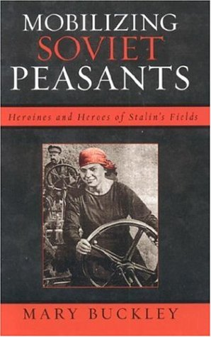 9780742541269: Mobilizing Soviet Peasants : Heroines and Heroes of Stalin's Fields