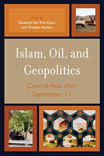 Islam, Oil, and Geopolitics: Central Asia After September 11: Rouben Azizian