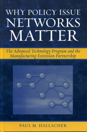 Why Policy Issue Networks Matter: The Advanced Technology Program And The Manufacturing Extension ...
