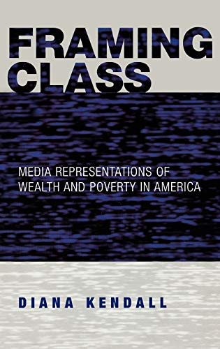 9780742541672: Framing Class: Media Representations of Wealth and Poverty in America