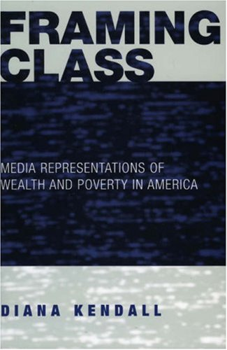 9780742541689: Framing Class: Media Representations of Wealth and Poverty in America