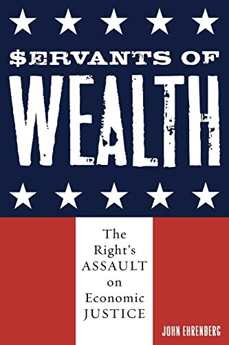 9780742542051: Servants of Wealth: The Right's Assault on Economic Justice (Polemics)