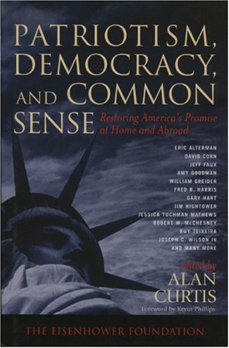 Patriotism, Democracy, and Common Sense: Restoring America's: Editor-Alan Cutis; Foreword-Kevin