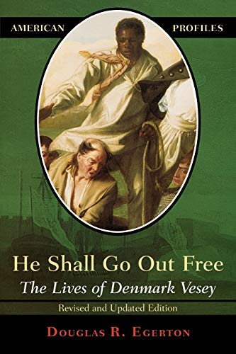 9780742542235: He Shall Go Out Free: The Lives of Denmark Vesey (American Profiles)