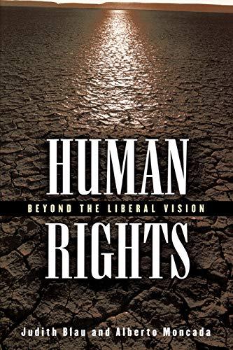 Human Rights: Beyond the Liberal Vision: Judith Blau, Alberto