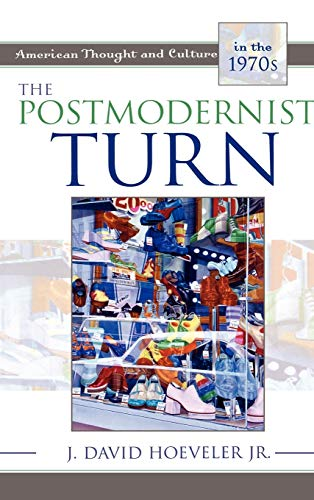 9780742542563: The Postmodernist Turn: American Thought and Culture in the 1970s