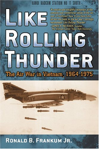 9780742543027: Like Rolling Thunder: The Air War in Vietnam, 1964 1975 (Vietnam: America in the War Years)
