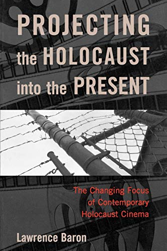 9780742543331: Projecting The Holocaust Into The Present: The Changing Focus of Contemporary Holocaust Cinema
