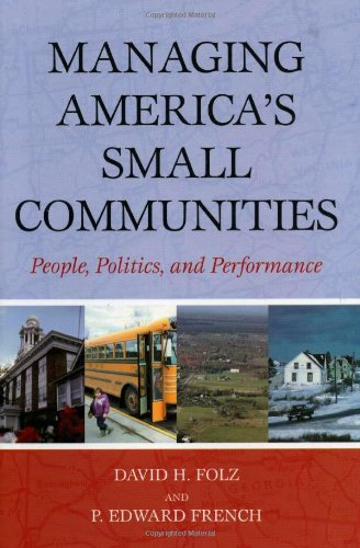 9780742543386: Managing America's Small Communities: People, Politics, and Performance