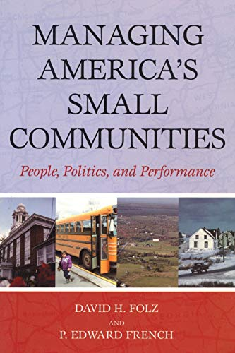 9780742543393: Managing America's Small Communities: People, Politics, and Performance