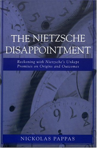 9780742543478: The Nietzsche Disappointment: Reckoning with Nietzsche's Unkept Promises on Origins and Outcomes