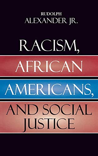 Racism, African Americans, and Social Justice: Rudolph, Jr. Alexander