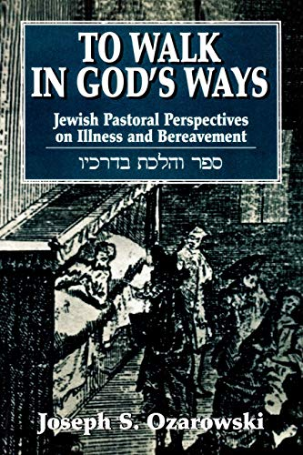 9780742543560: To Walk in God's Ways: Jewish Pastoral Perspectives on Illness and Bereavment