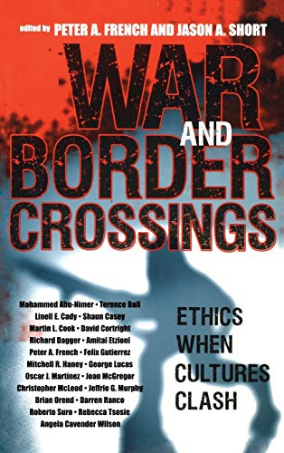 War and Border Crossings: Ethics When Cultures: Editor-Peter A. French;