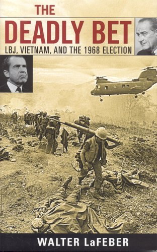 The Deadly Bet: LBJ, Vietnam, And The 1968 Election: Lafeber, Walter