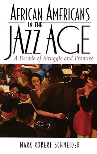 African Americans in the Jazz Age: A Decade of Struggle and Promise: Mark R. Schneider