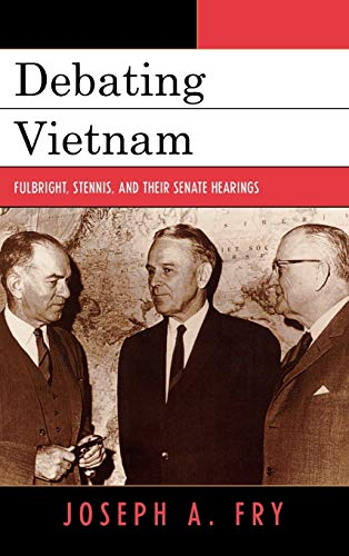 9780742544352: Debating Vietnam: Fulbright, Stennis, and Their Senate Hearings (Vietnam: America in the War Years)
