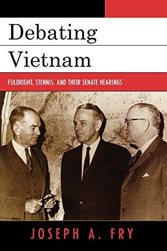 9780742544369: Debating Vietnam: Fulbright, Stennis, and Their Senate Hearings (Vietnam: America in the War Years)