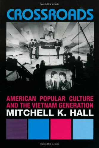 Crossroads: American Popular Culture and the Vietnam Generation (Vietnam--America in the War Years)...