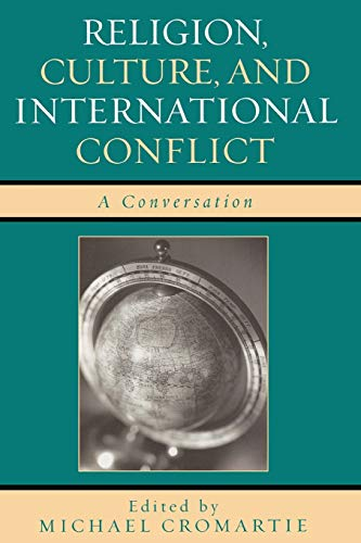 Religion, Culture, and International Conflict: A Conversation: Cromartie, Michael [Editor];