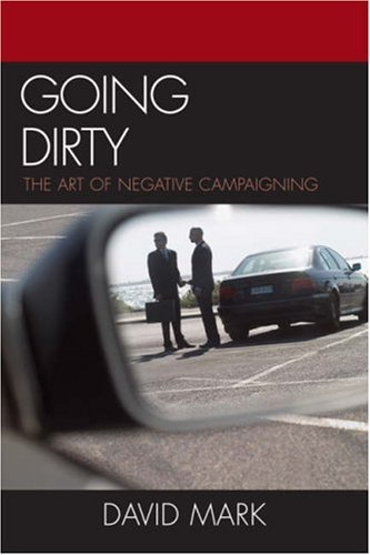 9780742545014: Going Dirty: The Art of Negative Campaigning