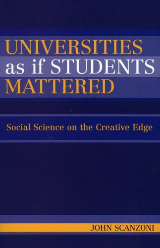 Universities As If Students Mattered: Social Science on the Creative Edge (0742545679) by John Scanzoni