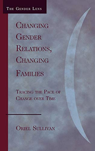 Changing Gender Relations, Changing Families: Tracing the Pace of Change Over Time: Oriel Sullivan