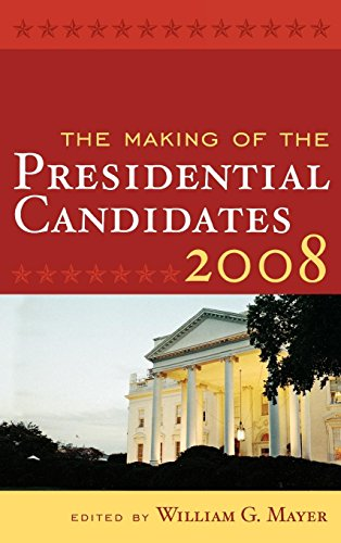 The Making of the Presidential Candidates 2008: Andrew E Busch