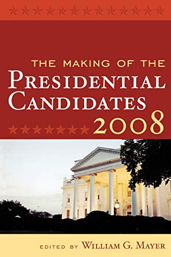 The Making of the Presidential Candidates 2008: William G. Mayer;