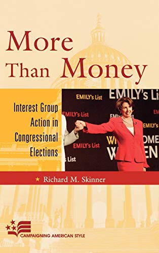 9780742547209: More Than Money: Interest Group Action in Congressional Elections (Campaigning American Style)