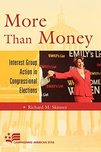 9780742547216: More Than Money: Interest Group Action in Congressional Elections (Campaigning American Style)