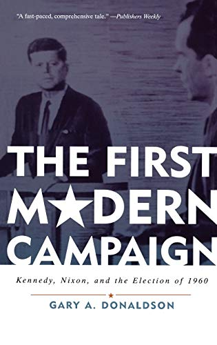 9780742547995: The First Modern Campaign: Kennedy, Nixon, and the Election of 1960