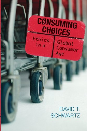 9780742548145: Consuming Choices: Ethics in a Global Consumer Age (Philosophy and the Global Context)