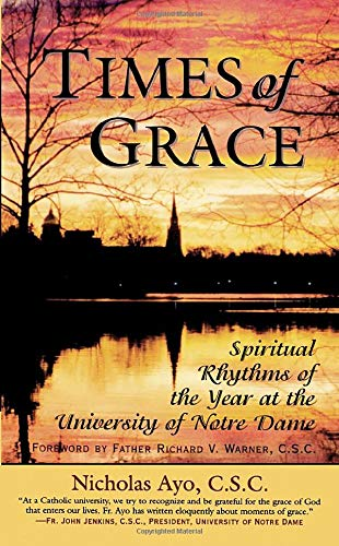 Times of Grace: Spiritual Rhythms of the Year at the University of Notre Dame: Nicholas Ayo C.S.C.