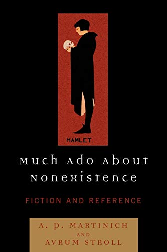 Much Ado About Nonexistence: Fiction and Reference: A. P. Martinich, Avrum Stroll