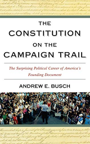 9780742548480: The Constitution on the Campaign Trail: The Surprising Political Career of America's Founding Document