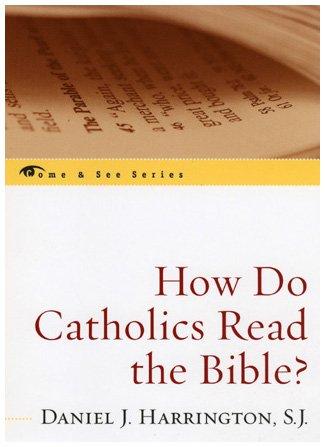 How Do Catholics Read the Bible? (The Come & See Series): Harrington SJ, Daniel J.