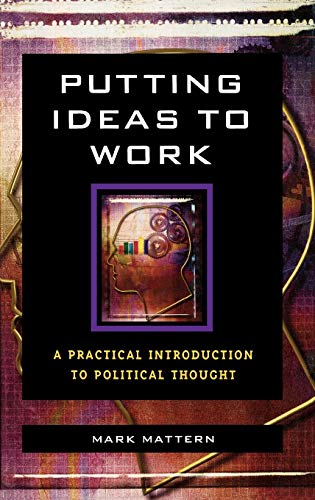 9780742548893: Putting Ideas to Work: A Practical Introduction to Political Thought