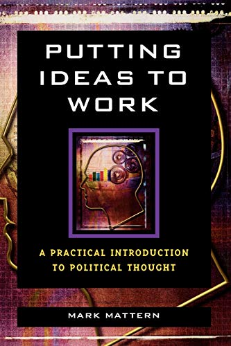 9780742548909: Putting Ideas to Work: A Practical Introduction to Political Thought