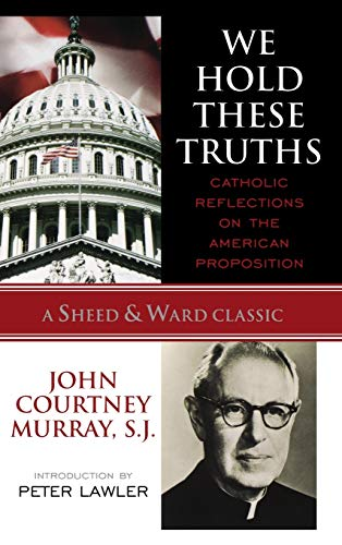 9780742549005: We Hold These Truths: Catholic Reflections on the American Proposition (A Sheed & Ward Classic)