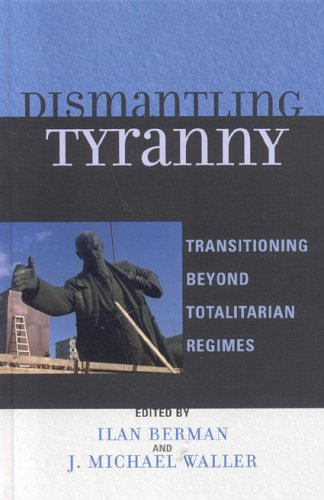 9780742549029: Dismantling Tyranny: Transitioning Beyond Totalitarian Regimes