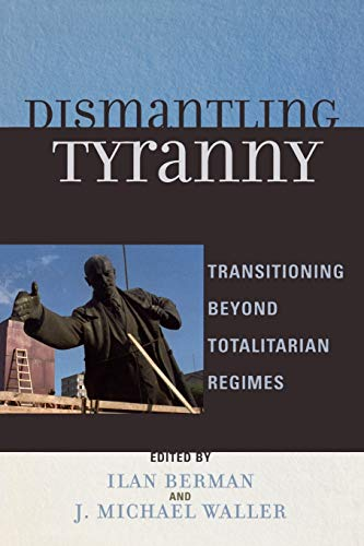 9780742549036: Dismantling Tyranny: Transitioning Beyond Totalitarian Regimes