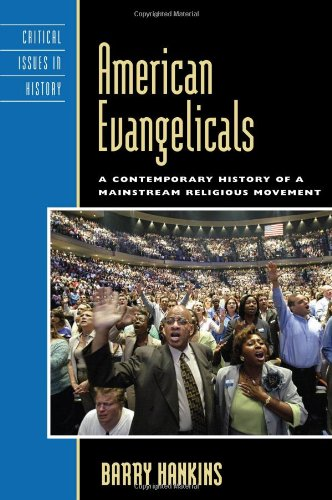 9780742549890: American Evangelicals: A Contemporary History of a Mainstream Religious Movement (Critical Issues in American History)