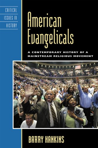 9780742549906: American Evangelicals: A Contemporary Hsitory of a Mainstream Religious Movement (Critical Issues in American History)