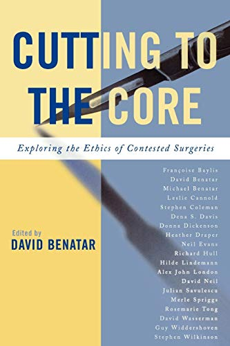 9780742550018: Cutting to the Core: Exploring the Ethics of Contested Surgeries