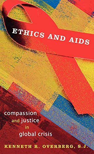 Ethics and AIDS: Compassion and Justice in Global Crisis (Hardback): Kenneth R. Overberg