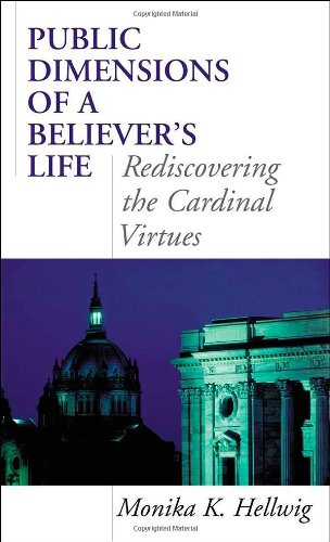 Public Dimensions of a Believer s Life: Rediscovering the Cardinal Virtues (Hardback): Monika K. ...