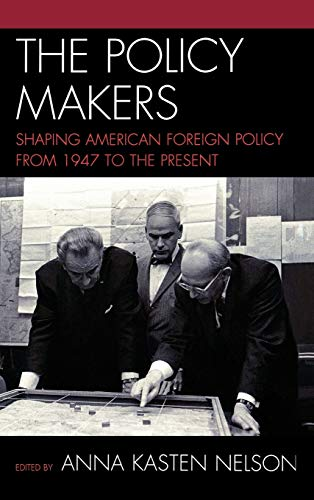 9780742550414: The Policy Makers: Shaping American Foreign Policy from 1947 to the Present