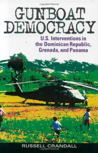 9780742550476: Gunboat Democracy: U.S. Interventions in the Dominican Republic, Grenada, and Panama