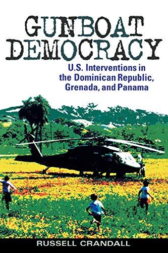 9780742550483: Gunboat Democracy: U.S. Interventions in the Dominican Republic, Grenada, and Panama